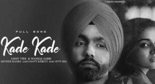 Kade Kade Lyrics – Ammy Virk